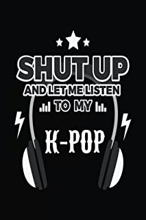 Shut Up And Let Me Listen To My K-Pop: Music Lined Notebook Journal