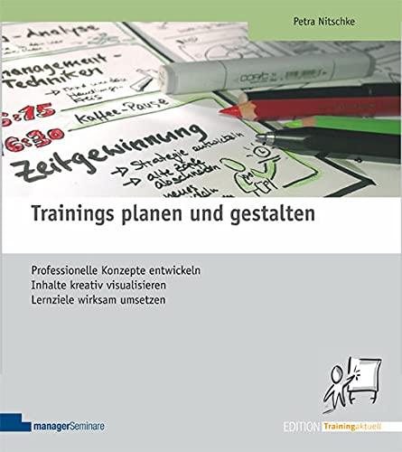 Trainings planen und gestalten: Professionelle Konzepte entwickeln, Inhalte kreativ visualisieren, Lernziele wirksam umsetzen (Edition Training aktuell)