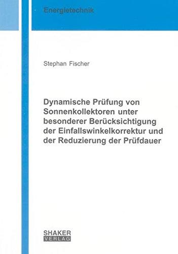 Dynamische Prüfung von Sonnenkollektoren unter besonderer Berücksichtigung der Einfallswinkelkorrektur und der Reduzierung der Prüfdauer (Berichte aus der Energietechnik)