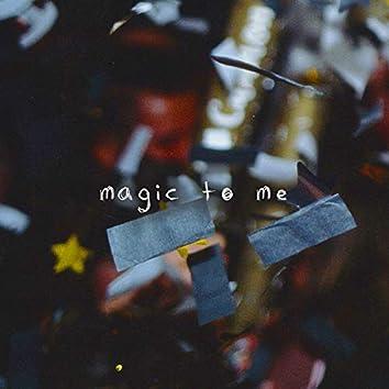 Magic to Me