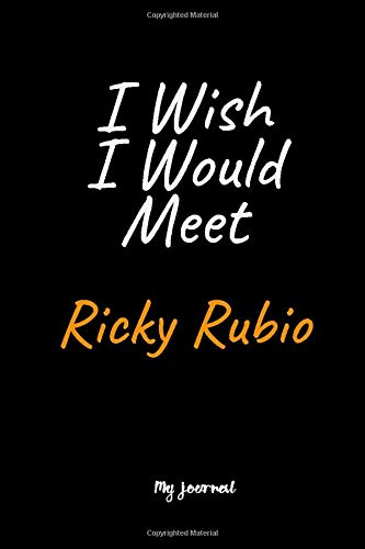 I Wish I Would Meet Ricky Rubio: A Ricky Rubio Blank Lined Journal Notebook to Write Down Things, Take Notes, Record Plans or Keep Track of Habits (6' x 9' - 120 Pages)