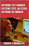 SOFTWARE TEST ENGINEER – (SYSTEMS TEST), QA TESTER, SOFTWARE QA ENGINEER: JUST IN TIME REVISION GUIDE FOR SUCCESS AT ANY SOFTWARE TESTING JOB INTERVIEW (English Edition)
