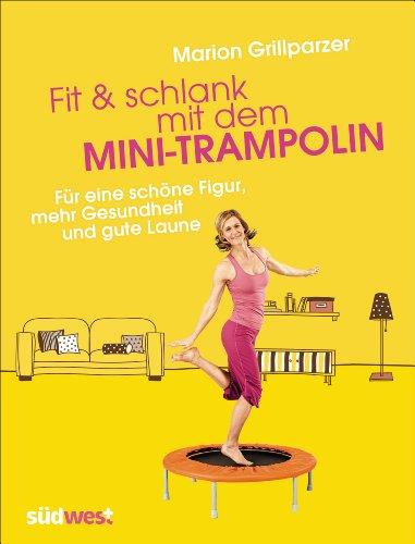 Fit & schlank mit dem Mini-Trampolin: Für eine schöne Figur, mehr Gesundheit und gute Laune (German…
