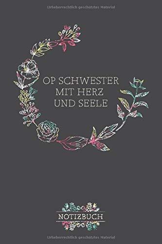 OP Schwester mit Herz & Seele Notizbuch: Als liebevolle Geschenkidee für Fachpflegekräfte im Operationsdienst | 100 Seiten mit Punktraster für Notizen und Skizzen | Soft Cover | Cover mit Blumendekor