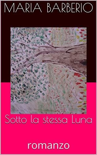 Sotto la stessa Luna: romanzo di [Maria Barberio]