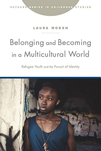 Belonging and Becoming in a Multicultural World: Refugee Youth and the Pursuit of Identity (Rutgers Series in Childhood Studies) (English Edition)