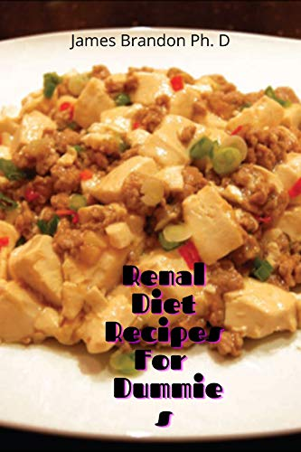 Renal Diet Recipes For Dummies: The Ultimate Delicious, Easy...