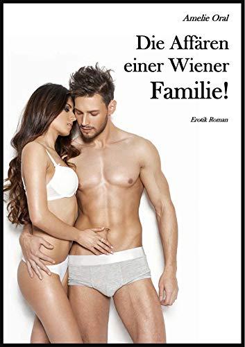 Die Affären einer Wiener Familie: Erotik Roman