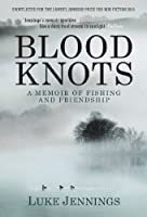 Blood Knots: Of Fathers, Friendship and Fishing