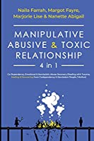 Manipulative, Abusive & Toxic Relationship, 4 in 1: Co-dependency, Emotional & Narcissistic Abuse Recovery (Dealing with Trauma, Healing & Recovering from Codependency & Narcissism People / Mother)