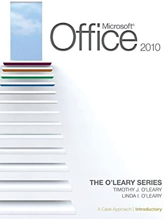 [(Microsoft Office 2010: A Case Approach, Introductory: v. 1 )] [Author: Linda I. OLeary] [Dec-2010]