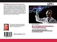 Son Religiosos-Humanos y Transhumanismo: ¿Son los religiosos-humanos lo suficientemente especiales para participar en el transhumanismo