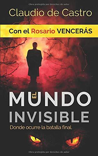 El Mundo INVISIBLE / Donde ocurre la BATALLA FINAL: Con el ROSARIO Vencerás (Tiempos difíciles para la Iglesia Católica)