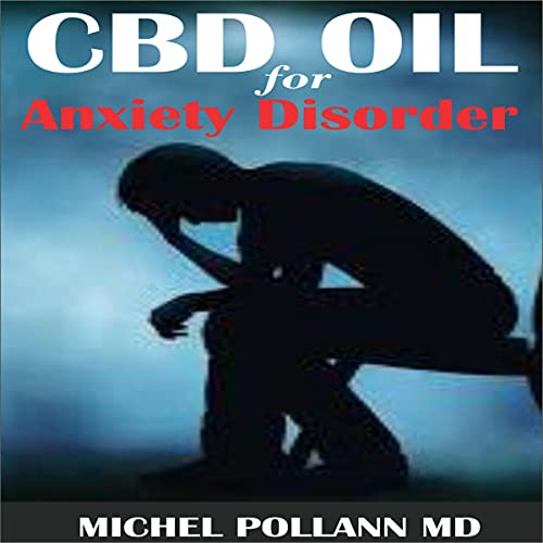 CBD Oil for Anxiety Disorder: Comprehensive Guide of Using CBD Oil to Recover from Anxiety Disorder cover art