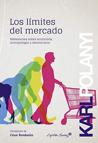Los límites del mercado: Reflexiones sobre economía, antropología y democracia (Ensayo) (Spanish Edition)