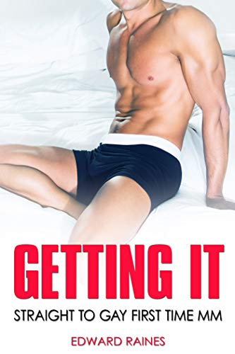 Getting It: Straight to Gay First Time MM (English Edition)