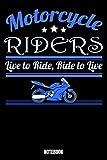 Motorcycle Riders Live To Ride, Ride To Live Notebook: Notizbuch mit den Abmessungen 6 x 9 - 110 leere Seiten mit karierten Innendesign ideal als ... wie das Format A5 perfekt für deine Notizen.