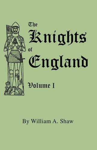 The Knights of England. A Complete Record from the Earliest Time to the Present Day of the Knights of all the Orders of Chivalry in England, Scotland, and Ireland, and of Knights Bachelors