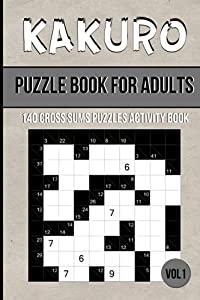 Kakuro Puzzle Book for Adults: 140 Cross Sums Puzzles Activity Book with Different Grid Size | Large Print | Vol 1