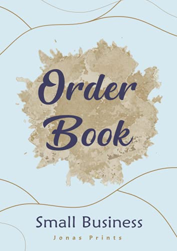 Order Book: Sales Log Book for Small Business, Customer Order Form, Purchase Order Forms for Home Based Small Business, Online Business, Retail Store