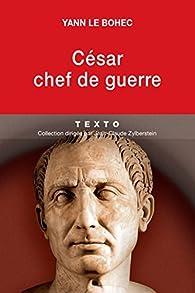 César, chef de guerre : César stratège et tacticien par Yann Le Bohec