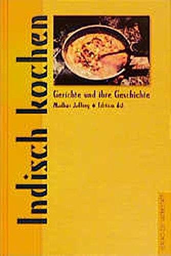 Indisch kochen: Gerichte und ihre Geschichte (Gerichte und ihre Geschichte - Edition dià im Verlag Die Werkstatt)
