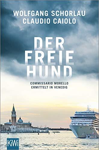 Der freie Hund: Commissario Morello ermittelt in Venedig (Ein Fall für Commissario Morello 1)