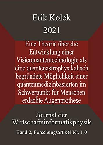 Eine Theorie über die Entwicklung einer Visierquantentechnologie als eine quantenastrophysikalisch begründete Möglichkeit einer quantenmedizinbasierten ... der Wirtschaftsinformatikphysik (JWIP) 2)