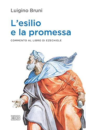 L'esilio e la promessa. Commento al libro di Ezechiele