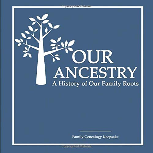 Our Ancestry - A History Of Our Family Roots: Classic Blue Edition - A Family Genealogy Fill In Keepsake - DNA Test Companion - [Professional Binding]
