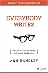 [Everybody Writes: Your Go-To Guide to Creating Ridiculously Good Content] [By: Handley, Ann] [September, 2014] Hardcover