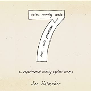 7: An Experimental Mutiny Against Excess                   By:                                                                                                                                 Jen Hatmaker                               Narrated by:                                                                                                                                 Rebecca Gallagher                      Length: 9 hrs and 56 mins     1 rating     Overall 5.0