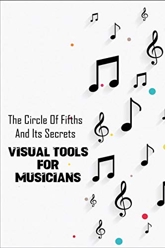 The Circle Of Fifths And Its Secrets: Visual Tools For Musicians: Piano Chords Book