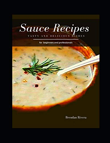 Sauce Recipes: Tasty and Delicious dishes