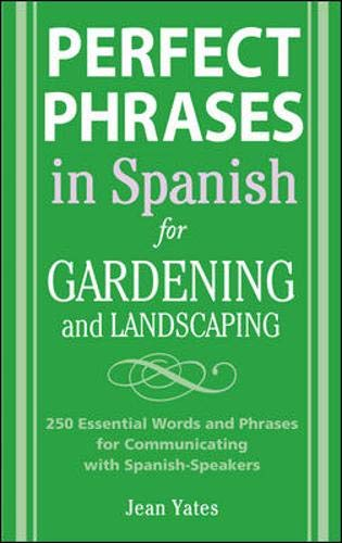 Perfect Phrases in Spanish for Gardening and Landscaping: 500 + Essential Words and Phrases for Comm