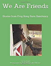 We Are Friends: Stories from Frog Song Farm Sanctuary