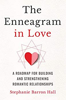 The Enneagram in Love: A Roadmap for Building and Strengthening Romantic Relationships by [Stephanie Barron Hall]