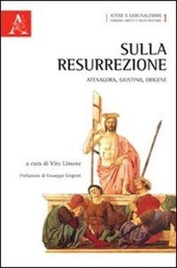 Sulla resurrezione. Atenagora, Giustino, Origene