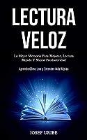 Lectura Veloz: La mejor memoria para mejorar, lectura rápida y mayor productividad (Aprende cómo leer y entender más rápido)