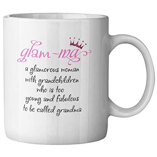 Funny Grandma Ceramic Coffee Mug Glam-ma a Glamorous Woman with Grandchildren Who is Too Young and Fabulous to be Called Grandma Mother's Day Present Birthday Gift for Grandmother Tea Cup 11 oz
