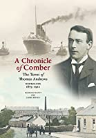 A Chronicle of Comber: The Town of Thomas Andrews Shipbuilder 1873‒1912: The Town of Thomas Andrews SHIPBUILDER 1873‒1912