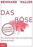 Das Böse: Die Psychologie der menschlichen Destruktivität - Reinhard Haller