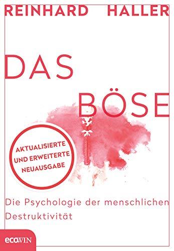 Das Böse: Die Psychologie der menschlichen Destruktivität