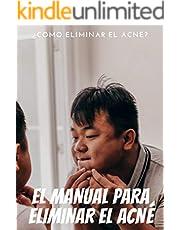 El manual para eliminar el acné : Este manual esta diseñado para las personas que quieren aprender como deshacerse del acné y mejorar su piel (Spanish Edition)