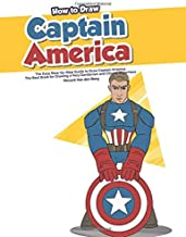 How to Draw Captain America: The Easy Step-by-Step Guide to Draw Captain America - The Best Book for Drawing a Very Gentleman and Classic Superhero