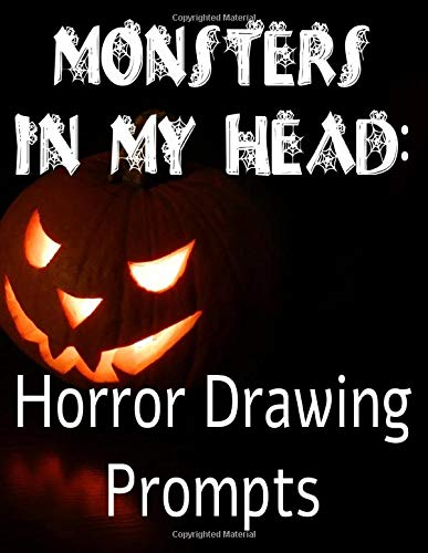 Monsters In My Head: Horror Drawing Prompts: Halloween Drawing Prompt Sketchbook 8.5' x 11'