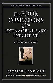 The Four Obsessions of an Extraordinary Executive: A Leadership Fable (J-B Lencioni Series Book 31) by [Patrick M. Lencioni]