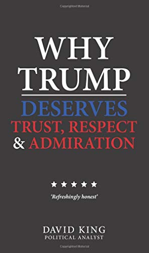 Why Trump Deserves Trust, Respect and Admiration