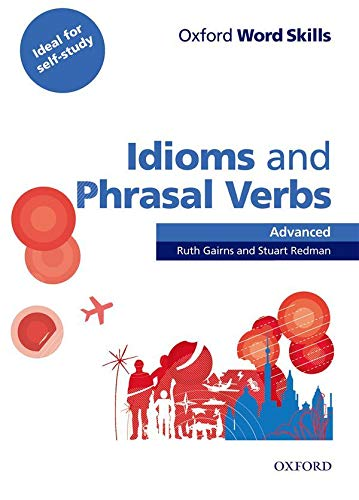 Oxford Word Skills Advanced Idioms and Phrasal Verbs Student's Book with Key: Learn and practise English vocabulary
