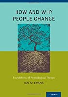 How and Why People Change: Foundations of Psychological Therapy by Ian M. Evans(2012-11-30)